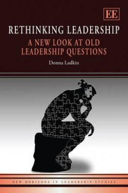 Rethinking Leadership: A New Look at Old Leadership Questions (New Horizons in Leadership Studies Series)