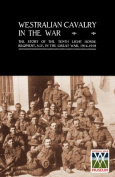 WESTRALIAN CAVALRY IN THE WAR. The Story Of The Tenth Light Horse Regiment, A.I.F., In The Great War
