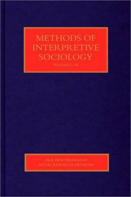Methods of Interpretive Sociology (Sage Benchmarks in Social Research Methods)