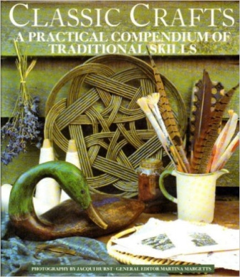 Classic Crafts: A Practical Compendium of Traditional Skills