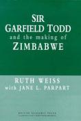 Sir Garfield Todd and the Making of Zimbabwe