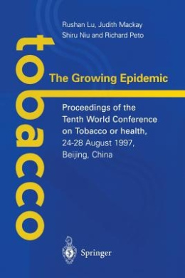 Tobacco: The Growing Epidemic: Proceedings of the Tenth World Conference on Tobacco or Health, 24 28 August 1997, Beijing, China