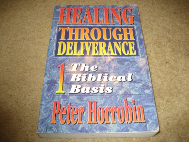 Healing Through Deliverance: v.1: The Biblical Basis