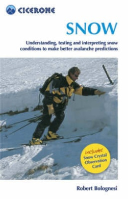 Snow: Understanding, Testing and Interpreting Snow Conditions to Make Better Avalanche Predictions (Cicerone Mini-guides)
