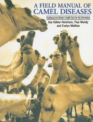 A Field Manual of Camel Diseases: Traditional and Modern Veterinary Care for the Dromedary