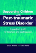 Supporting Children with Post Traumatic Stress Disorder