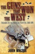 The Guns That Won the West