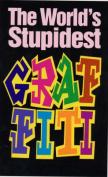 The World's Stupidest Graffiti