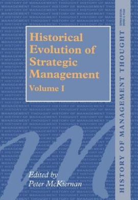 Historical Evolution of Strategic Management: Volume 1 and 2 (History of Management Thought S.)