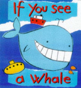 If You See a Whale (If You See S.) [Board book]