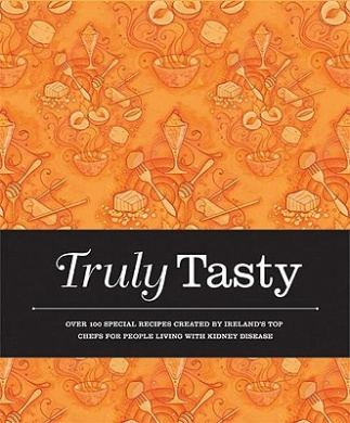 Truly Tasty: Over 100 Special Recipes Created by Ireland's Top Chefs for People Living with Kidney Disease