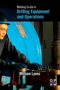 Working Guide to Drilling Equipment and Operations
