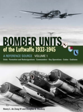Bomber Units of the Luftwaffe 1933-1945: A Reference Source: v. 1