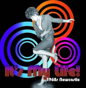 It's My Life! 1960s Newcastle