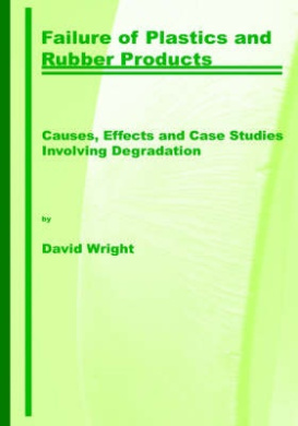 Failure of Plastics and Rubber Products: Causes, Effects and Case Studies Involving Degradation