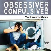 Obsessive Compulsive Dissorder - The Essential Guide