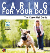 Caring for Your Dog - The Essential Guide