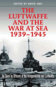 The Luftwaffe and the War at Sea, 1939-1945