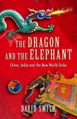 Dragon and the Elephant: China, India and the New World Order