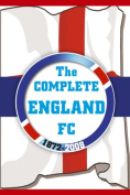 The Complete England FC 1872-2008