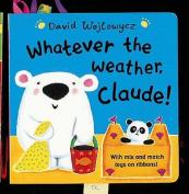 Whatever The Weather, Claude! Board Book [Board book]