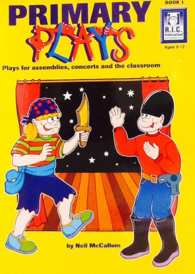 Primary Plays: Plays for Assemblies, Concerts and the Classroom: Book 1