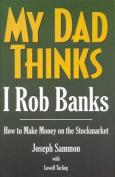 My Dad Thinks I Rob Banks