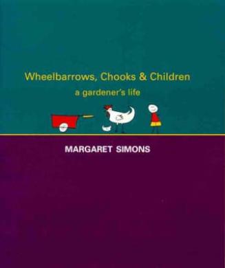 Wheelbarrows, Chooks & Children : a Gardener's Life