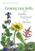 Growing Easy Herbs for Beauty, Fragrance and Flavour