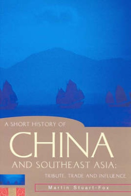 A Short History of China and Southeast Asia: Tribute, Trade and Influence (Short History of Asia S.)