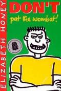Don'T Pat the Wombat!
