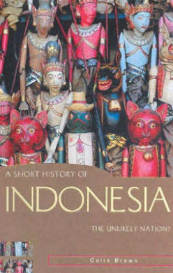 A Short History of Indonesia: The Unlikely Nation? (Short History of Asia S.)