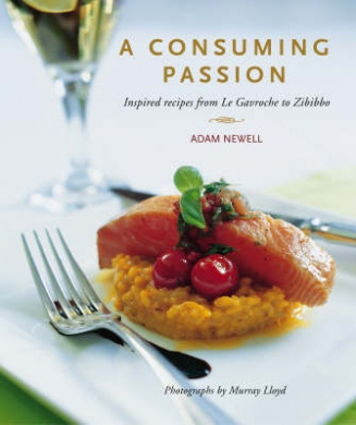 Consuming Passion: Inspired Recipes from Le Gavroche to Zibibbo