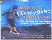 Learn to Skateboard with Luka / Ko Te Akonga Ki Te Papa Retireti I Te Taha O Luka