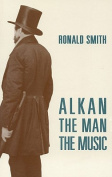 Alkan: The Man and the Music