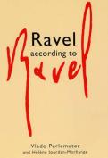 Ravel According to Ravel