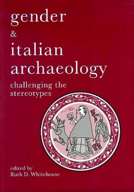 Gender and Italian Archaeology: Challenging the Stereotypes (UCL Institute of Archaeology Publications)