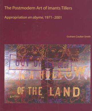 The Postmodern Art of Imants Tillers: Appropiation En Abyme - 1971 2001