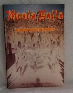 Moola Bulla: In the Shadow of the Mountain: Oral Histories from the People of the East Kimberley
