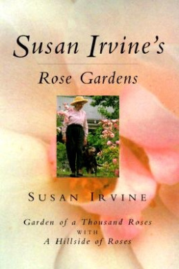 Susan Irvine's Rose Gardens: With a Description and Illustrated List of Alister Clark Roses