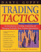 Trading Tactics : an Introduction to Finding, Exploiting and Managing Profitable Share Trading Opportunities