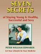 Seven Secrets of Staying Young & Healthy, Successful and Sexy