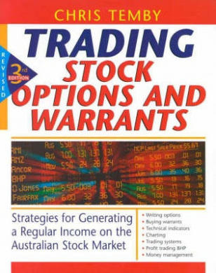 Trading Stock Options and Warrants: Strategies for Generating a Regular Income on the Australian Stock Market