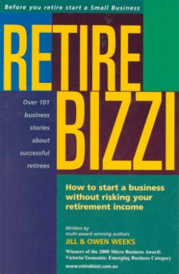 Retire Bizzi: How to Start a Business without Risking Your Retirement Income: Before You Retire Start a Small Business