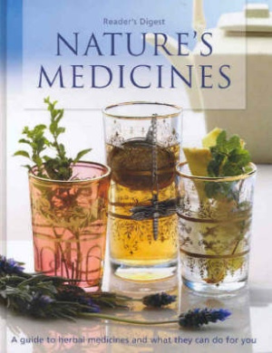 Nature's Medicines: A Complete Guide to Herbal Medicines and How You Can Use Them
