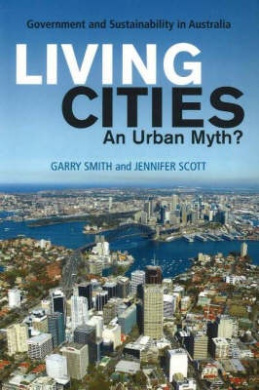 Living Cities, An Urban Myth?: Government and Sustainability in Australia