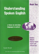 Understanding Spoken English: A Focus on Everyday Language in Context Student Book Two and CD