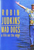 Mad Dogs: a Life on the Edge