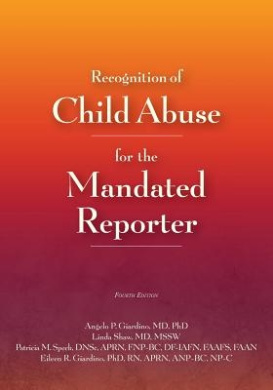 Recognition of Child Abuse for the Mandated Reporter 4e: Fourth Edition (Revised)