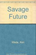 Savage Future